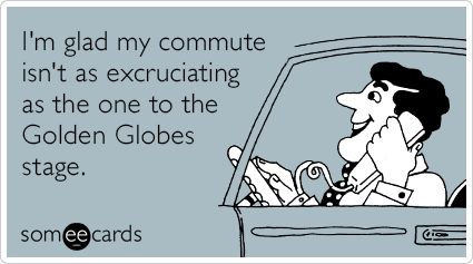 EbTZftgolden-globes-horrible-commute-stage-workplace-ecards-someecards